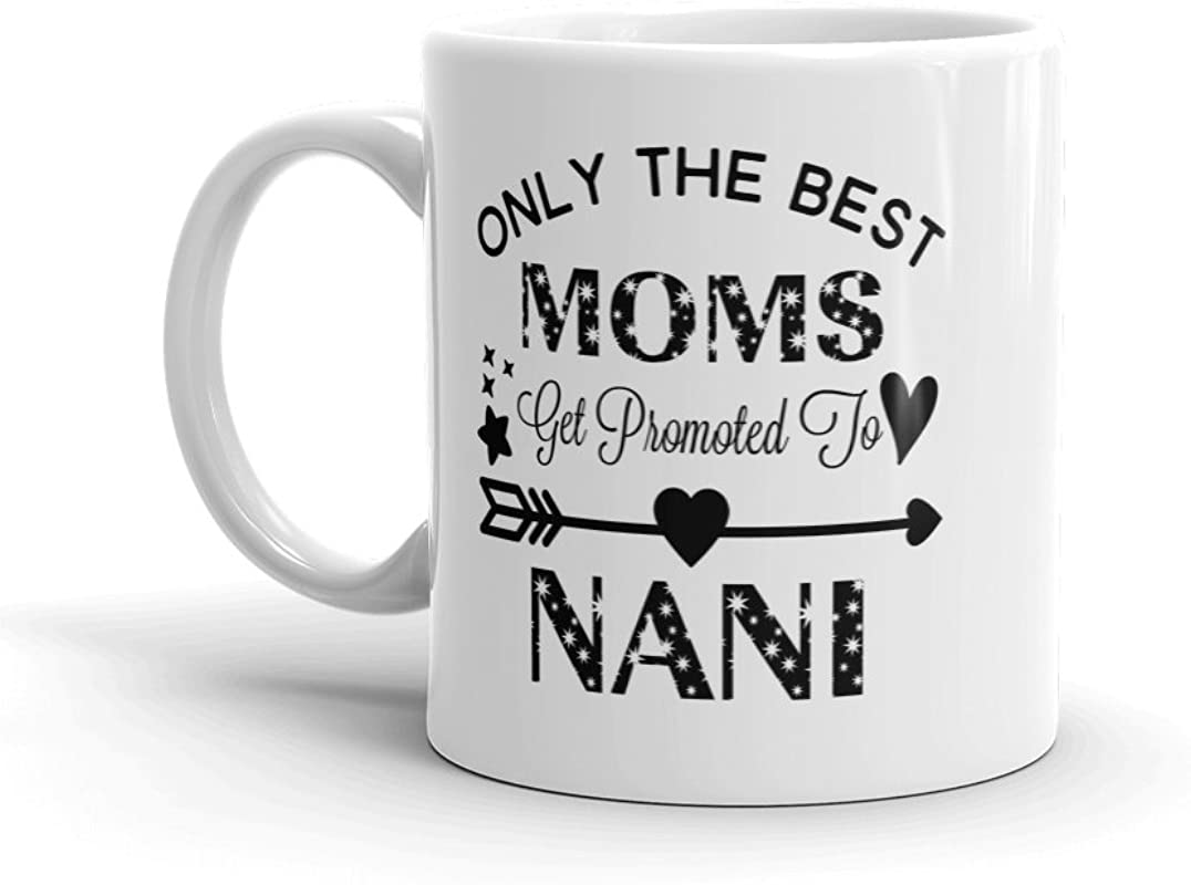 Only The Best Moms Get Promoted To Nani Unique Ceramic Coffee Mug Cup 11 Oz Birthday Mother S Day Christmas Gift For Mom Mother Grandma