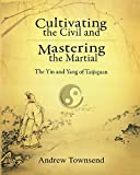 Cultivating the Civil and Mastering the Martial: The Yin and Yang of Taijiquan (English Edition)