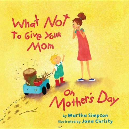 What NOT to Give Your Mom on Mother's Day by [Martha Seif Simpson, Jana Christy]