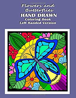 Flowers and Butterflies Hand Drawn Coloring Book Left Handed Version: relieve stress with simple images such as flowers, forest and desert scene along with Daisy the Fairy for Left Handed People