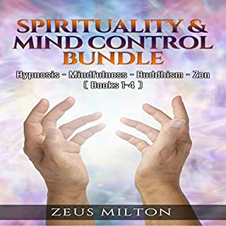Spirituality & Mind Control - Bundle     Hypnosis - Mindfulness - Buddhism - Zen              By:                                                                                                                                 Zeus Milton                               Narrated by:                                                                                                                                 Gilda O'Hara                      Length: 3 hrs and 37 mins     23 ratings     Overall 4.8