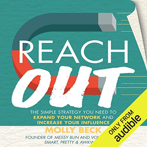 Reach Out     The Simple Strategy You Need to Expand Your Network and Increase Your Influence              By:                                                                                                                                 Molly Beck                               Narrated by:                                                                                                                                 Molly Beck                      Length: 4 hrs and 29 mins     8 ratings     Overall 5.0