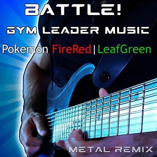 Battle! Gym Leader Music (From 'Pokemon FireRed & Pokemon LeafGreen') [Metal Remix]