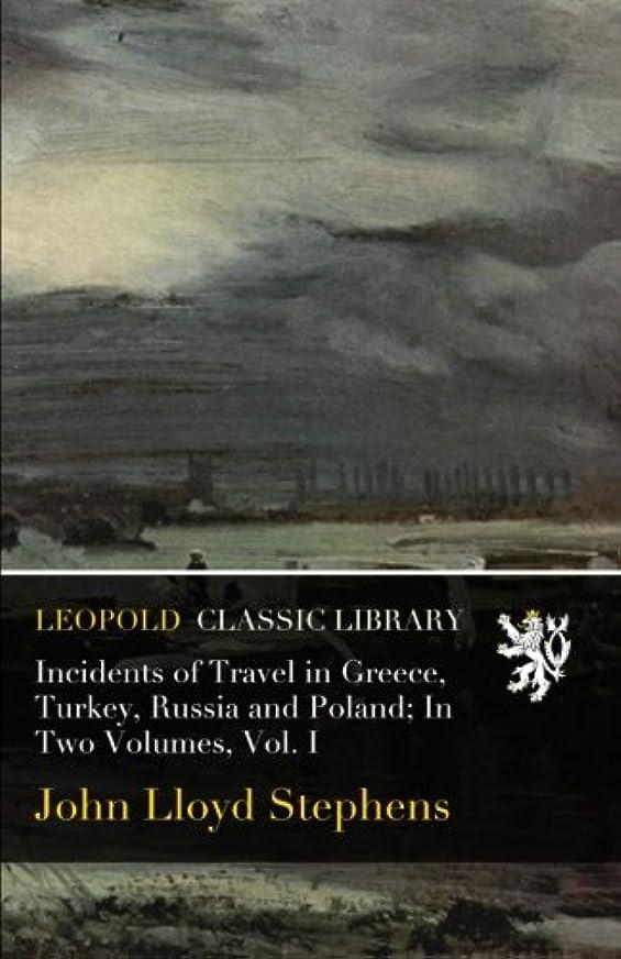 急勾配の退屈させる犯すIncidents of Travel in Greece, Turkey, Russia and Poland; In Two Volumes, Vol. I