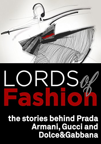 Lords of Fashion, the stories behind Prada, Armani, Gucci and Dolce&Gabbana: Four secrets to be successful in fashion.