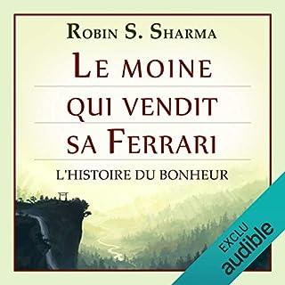 Le moine qui vendit sa Ferrari     L'Histoire du bonheur              De :                                                                                                                                 Robin S. Sharma                               Lu par :                                                                                                                                 Bertrand Maudet                      Durée : 5 h et 28 min     128 notations     Global 4,7