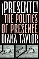 ¡presente!: The Politics of Presence (Dissident Acts)