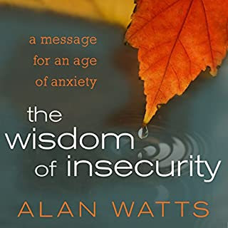 The Wisdom of Insecurity     A Message for an Age of Anxiety              Written by:                                                                                                                                 Alan Watts                               Narrated by:                                                                                                                                 Sean Runnette                      Length: 3 hrs and 57 mins     18 ratings     Overall 4.8