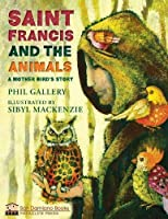 St. Francis and the Animals: A Mother Bird's Story (San Damiano Books)