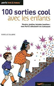 Pocket Book 100 sorties cool avec les enfants (Paris est à nous) (French Edition) [French] Book