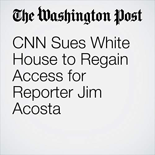 CNN Sues White House to Regain Access for Reporter Jim Acosta audiobook cover art