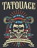 Tatouage Livre de Coloriage pour Adultes: 150 pages à colorier pour la détente des adultes avec de belles conceptions de tatouage modernes telles que ... animaux, des armes à feu, des roses et plus