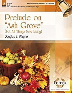 Prelude on Ash Grove - 4-5 Octave Hb/Hc Part: Let All Things Now Living