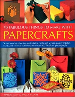 70 Fabulous Thing to Make with Papercrafts: Sensational step-by-step projects for cards, gift-wraps, papier-mache, decoupage and creative stationery with over 300 colour photographs