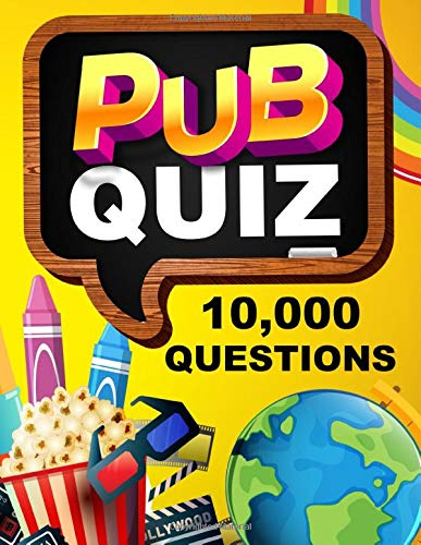 Pub Quiz Book - 10,000 Questions and Answers - General Knowledge Quiz Book: Ideal for Quizmasters, Pub Owners and to play at home!