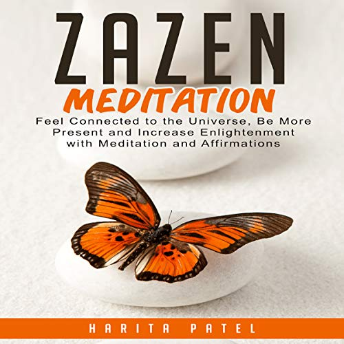 Zazen Meditation: Feel Connected to the Universe, Be More Present and Increase Enlightenment with Meditation and Affirmations audiobook cover art