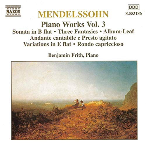 Mendelssohn, Felix - Piano Works Vol 3: Sonata / Three Fantasies / Rondo capriccioso