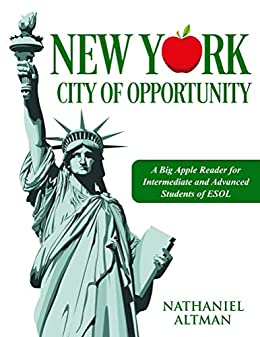 New York: City of Opportunity: A Big Apple Reader for Intermediate and Advanced Students of ESOL by [Nathaniel Altman]