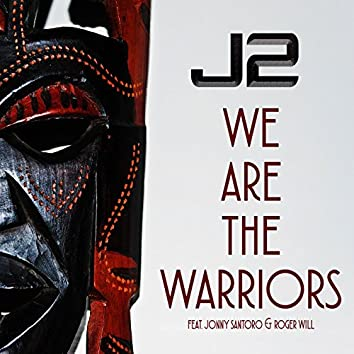 We Are the Warriors (feat. Johnny Santoro & Roger Will)