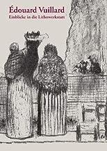Édouard Vuillard: Einblicke in Die Lithowerkstatt (Studio-reihe Der Staatlichen Graphischen Sammlung München) (German Edition)