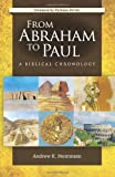 From Abraham to Paul: A Biblical Chronology - Andrew Steinmann