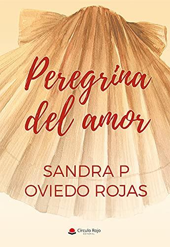 PEREGRINA DEL AMOR de Sandra P. Oviedo Rojas