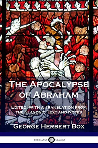 The Apocalypse of Abraham: Edited, With a Translation from the Slavonic Text and Notes