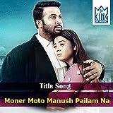 Moner Moto Manush Pailam Na