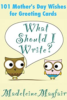 What Should I Write? 101 Mother's Day Wishes for Greeting Cards