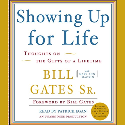 Showing Up for Life     Thoughts on the Gifts of a Lifetime              Written by:                                                                                                                                 Bill Gates Sr.                               Narrated by:                                                                                                                                 Patrick Egan,                                                                                        Bill Gates Sr.                      Length: 3 hrs and 36 mins     1 rating     Overall 5.0