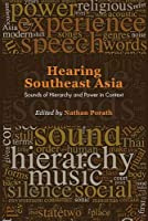Hearing Southeast Asia: Sounds of Hierarchy and Power in Context (NIAS Studies in Asian Topics)