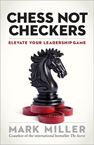 Compare Textbook Prices for Chess Not Checkers: Elevate Your Leadership Game The High Performance Series 1 Edition ISBN 9781626563940 by Miller, Mark
