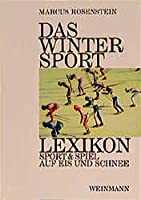 Das Wintersport Lexikon: Sport und Spiel auf Eis und Schnee
