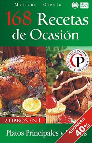168 RECETAS DE OCASIÓN: Platos Principales y Postres (Colección Cocina Práctica - Edición 2 en 1 nº 72)