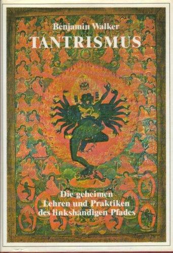 Tantrismus: Die geheimen Lehren und Praktiken des linkshändigen Pfades