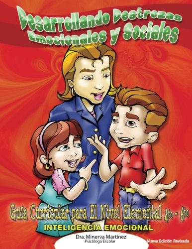 Desarrollando Destrezas Emocionales y Sociales: Guia Curricular para el Nivel Elemental 4to-6to (Spa