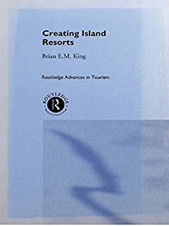 Creating Island Resorts (Routledge Advances in Tourism Book 2)