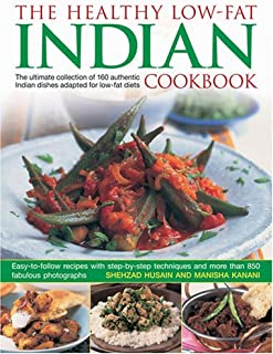 The Healthy Low Fat Indian Cookbook: The Ultimate Collection of Authentic Indian Dishes Adapted for Low-Fat Diets. 160 Easy-to-Follow Recipes with Step-by-Step Techniques and 850 Fabulous Photographs