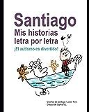 Santiago: Mis Historias Letra por Letra: ¡El Autismo es Divertido!