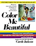 Color Me Beautiful: Discover Your Natural Beauty Through the Colors That Make You Look Great and Feel Fabulous