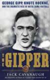 Image of The Gipper: George Gipp, Knute Rockne, and the Dramatic Rise of Notre Dame Football