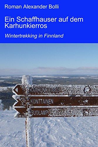 Ein Schaffhauser auf dem Karhunkierros: Wintertrekking in Finnland (Ein Schaffhauser auf... 3)