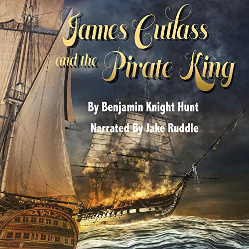 James Cutlass and the Pirate King audiobook cover art