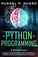 Python Programming: Learn Python Programming + Neural Networks for Beginners - An Easy Textbook for Getting Started with Machine Learning, Deep Learning and Data Science