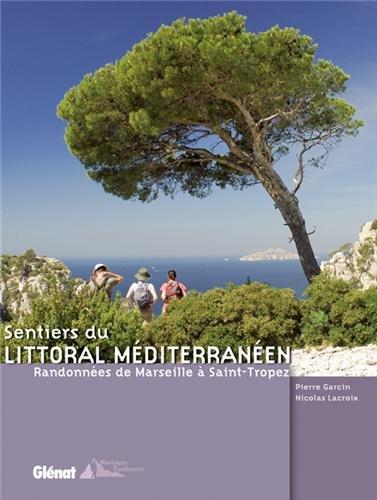 Sentiers du littoral méditerranéen: Randonnées de Marseille à Saint-Tropez