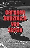 Garagen Notizbuch von Stefan: Was in der Garage passiert, bleibt in der Garage!