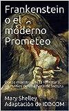Frankenstein o el moderno Prometeo: Obras maestras de la literatura, en menos de una hora de lectura