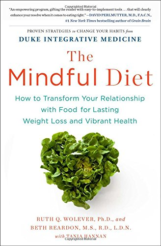 The Mindful Diet: How to Transform Your Relationship with Food for Lasting Weight Loss and Vibrant H