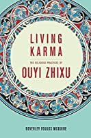 Living Karma: The Religious Practices of Ouyi Zhixu (Sheng Yen Series in Chinese Buddhist Studies)