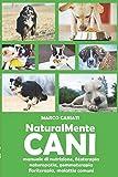 naturalmente cani: manuale pratico di naturopatia veterinaria